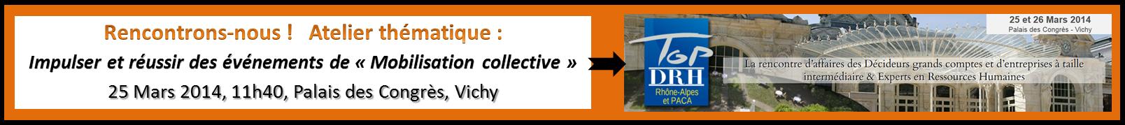 Atelier thématique : Impulser et réussir des événements de « Mobilisation collective », Top DRH, 25 Mars 2014, 11h40, Vichy